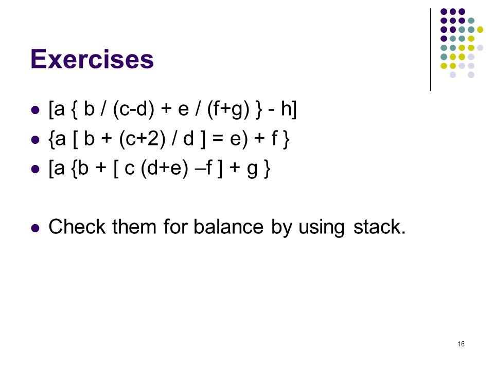 Exercises [a { b / (c-d) + e / (f+g) } - h]